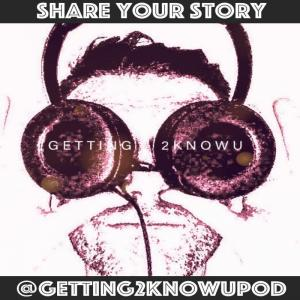 Getting 2 Know U Pod humanistic podcast real people real stories